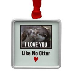 I Love You Like No Otter Cute Photo Metal Ornament - photo gifts cyo photos personalize