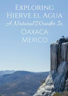 Exploring Hierve el Agua, one of the most beautiful spots in all of Mexico!