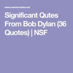 Significant Qutes From Bob Dylan (36 Quotes) | NSF