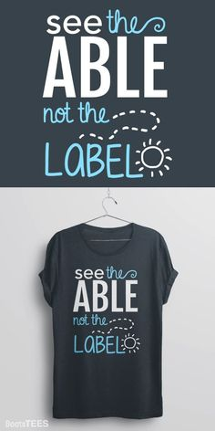 """Autism moms, dads, and special needs teachers all know how to """"See the Able, Not the Label."""" Do you know how?  -- This cute disability and autism awareness quote t-shirt is dedicated to Autism Awareness month. :)"""