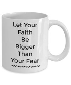 Motivational Coffee Mug/Let Your Faith Be Bigger Than Your Fear/Novelty Coffee Cup/Mugs With Sayings/Gift Mug by Habensengallery on Etsy