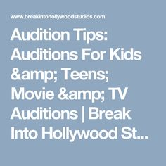 Audition Tips: Auditions For Kids & Teens; Movie & TV Auditions   Break Into Hollywood Studios