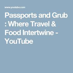 Passports and Grub :