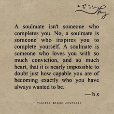 Soulmate and Love Quotes : QUOTATION – Image : Quotes Of the day – Description Soulmate Quotes : A soulmate isnt someone who completes you themindsjournal.c Sharing is Power – Don't forget to share this quote ! Anniversary Quotes, Daily Quotes, Life Quotes, Status Quotes, Crush Quotes, Favorite Quotes, Best Quotes, Lucky Quotes, Top Quotes