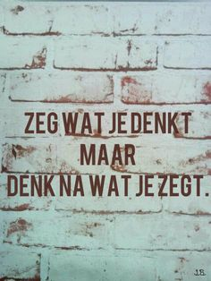 denk na wat je zegt, ...... Words Quotes, Me Quotes, Funny Quotes, Sayings, Nice Picture Quotes, Dutch Quotes, More Than Words, True Words, Good Advice
