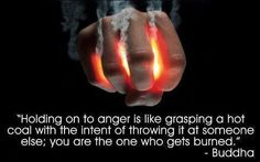"""Buddha quote:  """"Holding on to anger is like grasping a hot coal with the intent of throwing it at someone else; you are the one who gets burned."""""""