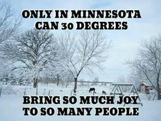 In Minnesota, 30 degrees is cold in November. But after a long winter finally ends in mid-April, it feels like a warm summer day. Minnesota Funny, Miss Minnesota, Minnesota Home, Wisconsin, Michigan, Park Rapids, Twin Cities, The Ranch, Minneapolis