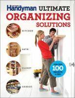 Ultimate organizing solutions : kitchen, bath, closet, garage