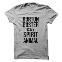 Identifyingë_your spirit animal is essential to a life well lived. And if you've accepted Burton Gusterë_as your spirit animal, you are amongst some of the most privileged people on the planet. Way to