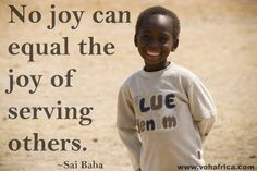 NO JOY CAN EQUAL THE JOY OF SERVING OTHERS -Sai Baba #VOHAfrica