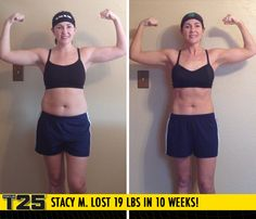 "Stacy M. lost 19 lbs in 10 weeks with Focus T25!    ""Within the first 7 weeks of T25 I was down 10 pounds! I feel motivated again. I feel like a new me!"""
