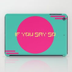 Buy The Saturn Series: If You Say So iPad Case by LaSegunda. Worldwide shipping available at Society6.com. Just one of millions of high quality products available.