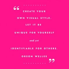 Create your own visual style. Let it be unique for yourself and yet identifiable for others