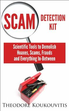 Scam Detection Kit: Scientific Tools to Demolish Hoaxes, Scams, Frauds and Everything In-Between by Theodore Koukouvitis, http://www.amazon.com/dp/B00GS68TGM/ref=cm_sw_r_pi_dp_71.itb17XJJTM