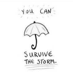 You can survive the storm. #reebeerenee #quote #depression #panicattacks #selflove #bipolar #suicidal #eatingdisorders  #youarenotalone #projsemicolon #beyourself  #yourstoryisntoveryet #recovery #onedayatatime #babysteps #youcandoit #dontgiveup #keepyourchinup #keepfighting #bestrong #believeinyourself #encouragement #motivation #inspiration #realtalk #youcansurvivethestorm #lifetriedtobreakme #life #survive