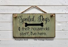 A personal favorite from my Etsy shop https://www.etsy.com/listing/526807666/spoiled-dog-sign-color-choices-wood-signSpoiled Dog Sign, color choices, wood sign, love sign, porch sign, dog home decor, dog art, fur baby, welcome, wood sign saying, reclaimed