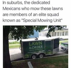 """Lawn Mowing. . In suburbs, the dedicated Mexicans who mow ial' lawns litoris' ! 'lilli' 'ifinllt"""". elite squad known 'jita)' lil """"Special Mowing Unit"""""""