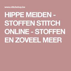 HIPPE MEIDEN -   STOFFEN STITCH ONLINE - STOFFEN EN ZOVEEL MEER