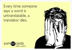 The best translator Memes and Ecards. See our huge collection of translator Memes and Quotes, and share them with your friends and family. Lost In Translation Quotes, Very Funny Quotes, Workplace Quotes, Film Script, Business Illustration, Word Pictures, Funny Cards, Someecards, Book Nerd