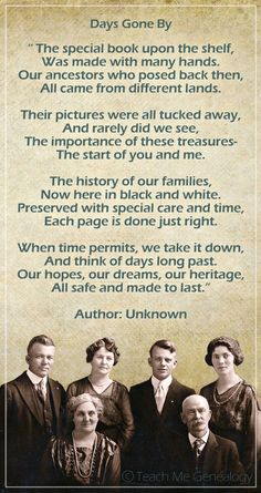 """Days gone by"" - beautiful poem about the importance of family history ~A (book) great way to celebrate our past and hold on to precious family memories for the future! Family Poems, Family History Quotes, All Family, Family Quotes, Genealogy Quotes, Family Genealogy, Genealogy Websites, Genealogy Chart, Heritage Scrapbook Pages"