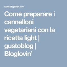 Come preparare i cannelloni vegetariani con la ricetta light | gustoblog | Bloglovin'