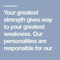 Your greatest strength gives way to your greatest weakness. Our personalities are responsible for our Extroverted Introvert, Infj, No Response, Personality, Strength, Electric Power