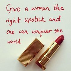 Give the woman the right lipstick and she can conquer the world.
