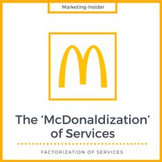 The McDonaldization of Services – Factorization of Services