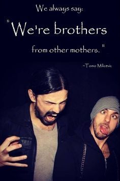 """""""..brothers from other mothers…""""! :) Love it! #MARSquote by Tomo Milicevic"""