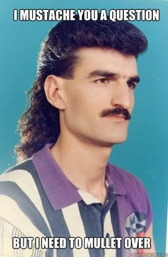 The perfect storm #mustache #mullet #perm