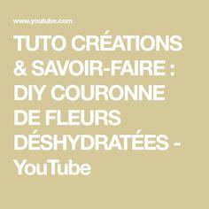 TUTO CRÉATIONS & SAVOIR-FAIRE :  DIY COURONNE DE FLEURS DÉSHYDRATÉES - YouTube