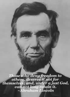 My personal favorite Lincoln quote, as it was quoted to me by my kind and compassionate  daughter at the age of 15 when she heard same sex marriage had been banned in North Carolina.