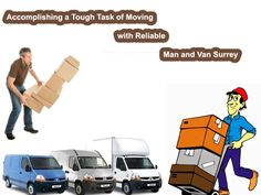 Finding a reputed and well suited removal company for accomplishing your relocation jobs has been made much easy with the help of professional Man and Van Surrey.