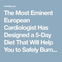 The Most Eminent European Cardiologist Has Designed a 5-Day Diet That Will Help You to Safely Burn 15 Pounds