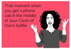 That moment when you get a phone call in the middle of your Clash of Clans battle