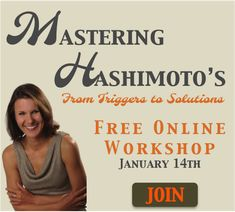 Mastering Hashimoto's: Free Online Workshop Wednesday, January 14, 2015 at 4PM PST/7PM EST. HypothyroidMom.com #hashimotos