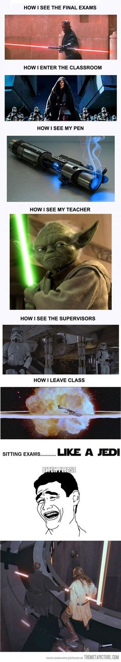 Sitting exams like a Jedi. Star wars!!! AHhhh!