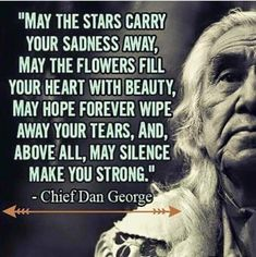 Wisdom from Chief Dan George Native American Prayers, Native American Spirituality, Native American Wisdom, American Indians, American Symbols, Now Quotes, Great Quotes, Quotes To Live By, Inspirational Quotes