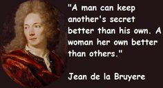 A man can keep another's secret better than his own. A woman her own better than others.  #Woman #Man #Secret #picturequotes  View more #quotes on http://quotes-lover.com