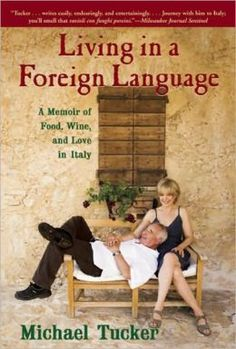 Living in a Foreign Language: A Memoir of Food, Wine and Love in Italy