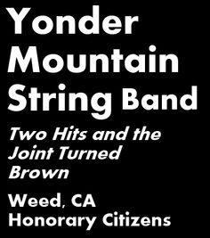 Yonder Mountain String Band, Bluegrass, Two hits and the Joint Turned Brown.