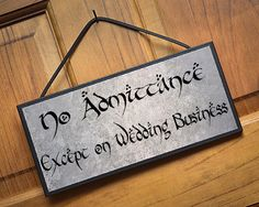 No Admittance Except on Wedding Business plaque/sign...Very nice gift item for Lord of the Rings and Hobbit Fans.