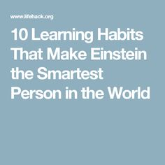 10 Learning Habits That Make Einstein the Smartest Person in the World