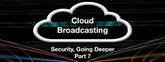 Cloud Broadcasting - Going Deeper into Security - The Broadcast Bridge - Connecting IT to Broadcast Connection, Bridge, Clouds, Deep, Technology, Tech, Bridges, Tecnologia, Bro