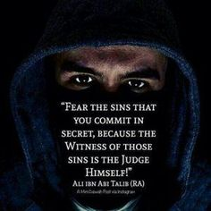 """""""Fear the sins that you commit in secret because the Witness of those sins is the Judge Himself!"""" - Ali ibn Abi Talib (رضي الله ع Hazrat Ali Sayings, Imam Ali Quotes, Allah Quotes, Muslim Quotes, Religious Quotes, Quran Quotes, Words Quotes, Life Quotes, Journey Quotes"""