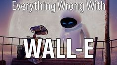 Everything Wrong With WALL-E in 12 Minutes Or Less - YouTube