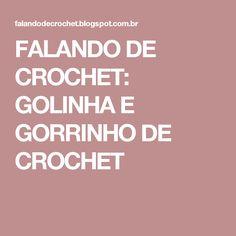 FALANDO DE CROCHET: GOLINHA E GORRINHO DE CROCHET