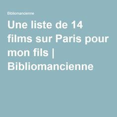 Une liste de 14 films sur Paris pour mon fils | Bibliomancienne