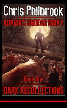 """#198. """"Adrian's Undead Diary: Dark Recollections""""  ***  Chris Philbrook  (2014)"""