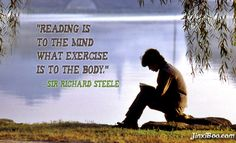 Reading is to the mind is what exercise is to the body